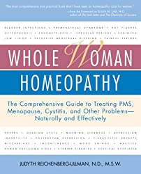 Whole Woman Homeopathy: The Comprehensive Guide to Treating Pms, Menopause, Cystitis, and Other Problems-- Naturally and Effectively