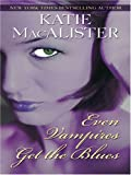 Even Vampires Get the Blues, Katie MacAlister, 0786290021