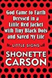 God Came to Earth Dressed in a Little Red Jacket with Tiny Black Dots and Saved My Life, Shonette Carson, 144895939X