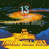 13 Above The Night By My Life With The Thrill Kill Kult (2006-10-02)