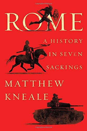 Rome: A History in Seven Sackings (The Roman Empire And Its Germanic Peoples)