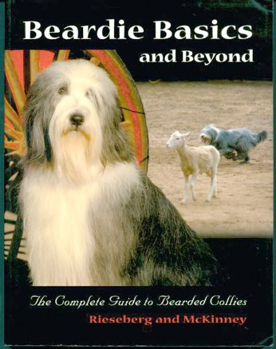 Beardie Basics and Beyond: The Complete Guide to Bearded Collies ()