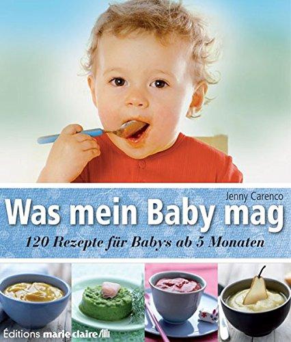 Was mein Baby mag: 120 Rezepte für Babys ab 5 Monaten (Éditions marie claire)