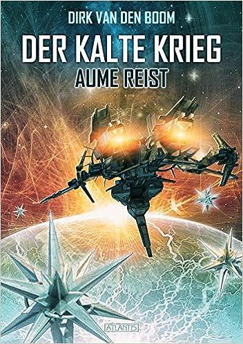 Dirk van den Boom - Der Kalte Krieg: Aume reist