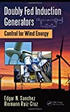 Doubly Fed Induction Generators: Control for Wind Energy (Automation and Control Engineering)
