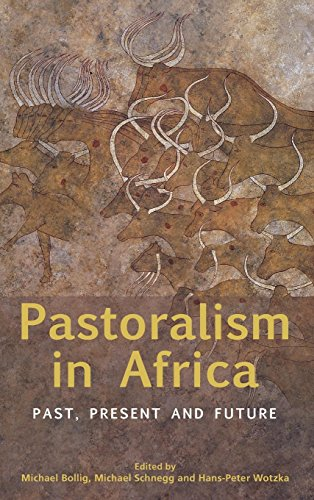 Pastoralism in Africa: Past, Present and Future by Michael Bollig