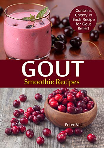 Gout Smoothie Recipes : Contains Cherry in Each Recipe for Gout Relief by [Voit, Peter]
