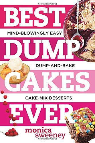 Best Dump Cakes Ever: Mind-Blowingly Easy Dump-and-Bake Cake Mix Desserts (Best Ever) by Monica Sweeney - Mall Dessert Palm