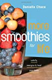 : More Smoothies for Life: Satisfy, Energize, and Heal Your Body