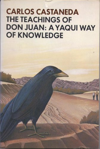 The Teachings of Don Juan; a Yaqui Way of Knowledge