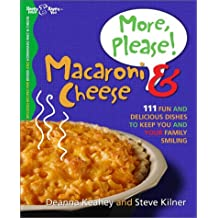 More, Please! Macaroni & Cheese: 111 Fun and Delicious Dishes to Keep You and Your Family Smiling