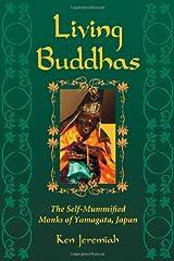 Living Buddhas: The Self-Mummified Monks of Yamagata, Japan Paperback