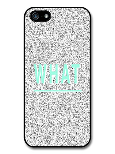 Funny What Quote in Turquoise on White Noise Background case for iPhone 5 5S