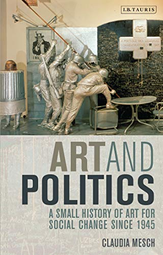 Art and Politics: A Small History of Art for Social Change Since 1945 por Claudia Mesch