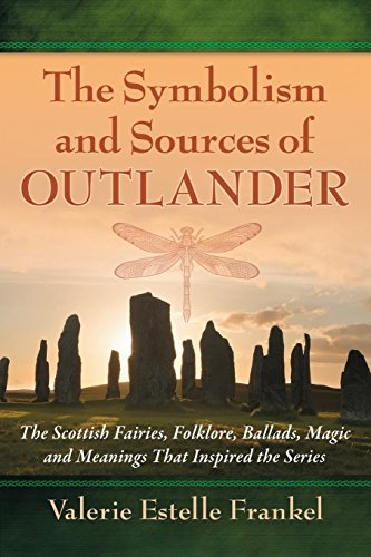 - The Symbolism and Sources of Outlander: The Scottish Fairies, Folklore, Ballads, Magic and Meanings That Inspired the Series