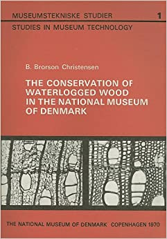 The Conservation of Waterlogged Wood in the National Museum of Denmark (Studies in Museum Technology,)