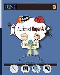 Adrien Et Super-A Vont Au Lit Et Dans L'Espace: Lecons de Vie Pour Enfants Avec Autisme Ou Tdah par Jessica Jensen