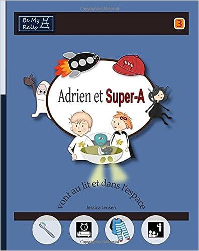 Lire en ligne Adrien Et Super-A Vont Au Lit Et Dans L'Espace: Lecons de Vie Pour Enfants Avec Autisme Ou Tdah pdf ebook