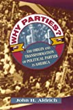 Why Parties?: The Origin and Transformation of Political Parties in America (American Politics and Political Economy Series)