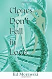 Clones Don't Fall in Love, Ed Morawski, 1442152915