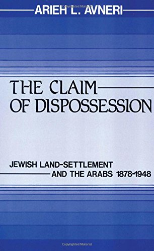 The Claim of Dispossession: Jewish Land-Settlement and the Arabs, 1878-1948