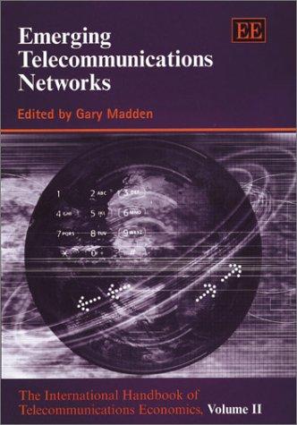 Emerging Telecommunications Networks: The International Handbook of Telecommunications Economics (The International Handbook of Telecommunications Economics, V. 2) pdf epub
