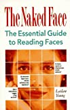img - for The Naked Face: The Essential Guide to Reading Faces by Lailan Young (1994-05-01) book / textbook / text book