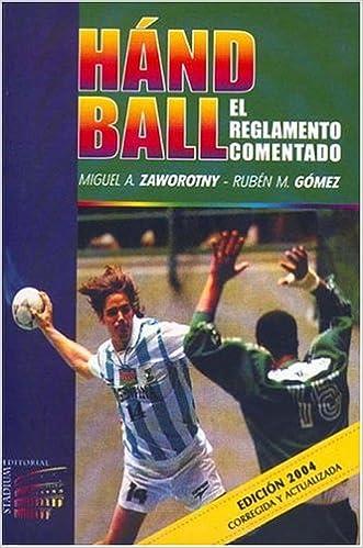 Handball Reglamento Comentado (Spanish Edition): Ruben M. Gomez, Miguel A. Zaworotny: 9789505311996: Amazon.com: Books