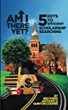 img - for Am I There Yet?: 5 Keys to Efficient Scholarship Searching book / textbook / text book