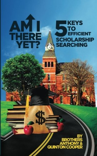 Am I There Yet?: 5 Keys to Efficient Scholarship Searching