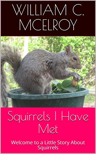 Squirrels I Have Met: Welcome to a Little Story About Squirrels by [McElroy, William C.]
