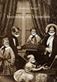 Inventing the Victorians, Matthew Sweet, 0571206581