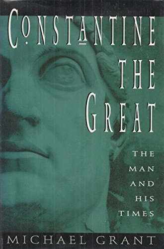 Constantine The Great  The Man And His Times
