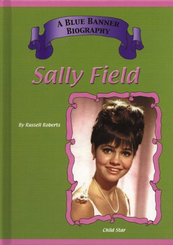 Sally Field: Child Stars (Blue Banner Biographies)
