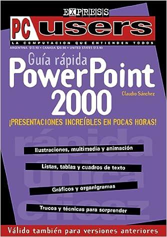 PowerPoint 2000 Guia Rapida: Users Express, en Espanol / Spanish (PC Users; La Computacion Que Entienden Todos) (Spanish Edition): Claudio Sanchez, ...