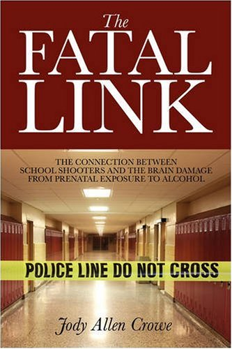 The Fatal Link: The Connection Between School Shooters and the Brain Damage from Prenatal Exposure to Alcohol (Read Between The Lines School Of Rock)