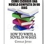 Cómo Escribir una Novela Completa en 90 Días: Spanish Edition | Conrad Jones