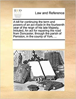 A bill for continuing the term and powers of an act made in the fourteenth year of the reign of his late Majesty, intituled, An act for repairing the ... of Peniston, in the county of York, ...