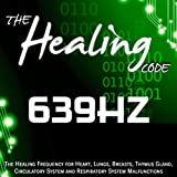 The Healing Code: 639 Hz (1 Hour Healing Frequency for Heart, Lungs, Breasts, Thymus Gland, Circulatory System and Respiratory System Malfunctions)