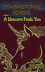 A Unicorn Finds You (Dimensional Lords Book 1)