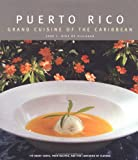 Puerto Rico: Grand Cuisine of the Caribbean