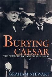 Burying Caesar: The Churchill-Chamberlain Rivalry
