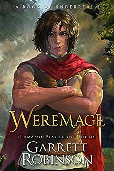 Weremage: A Book of Underrealm (The Nightblade Epic 5) by [Robinson, Garrett]