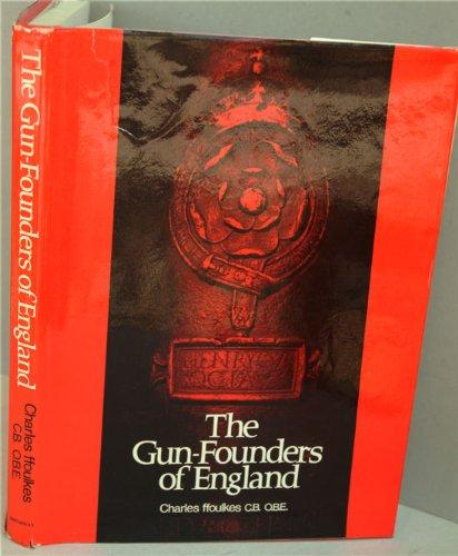 The Gun Founders of England - Charles John Ffoulkes