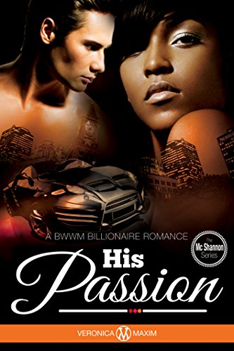 Search : BWWM: His Passion: An Alpha Billionaire Interracial Romance Book (African American Contemporary Series) (The McShannons Family Series)