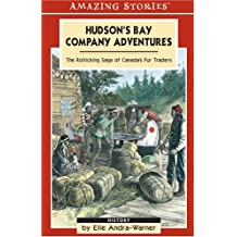 Hudson's Bay Company Adventures: The Rollicking Saga of Canada's Fur Traders (An Amazing Stories Book)