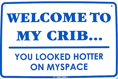 Welcome To My Crib You Looked Hotter On Myspace Humor Aluminum Sign