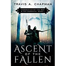 Ascent of the Fallen: Chronicles of the Way & the Darkness: Book I (Chronicles of the Way and the Darkness 1)