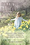 img - for Breaking Little Bones: triumph and trauma, the first cures of childhood leukemia book / textbook / text book