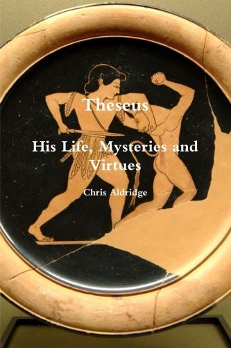 Theseus: His Life, Mysteries and Virtues